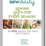 "Free Sewing eBook:  Sew Daily's – Sewing Gifts for Every Season:  ""4 Free Sewing Gift Ideas and Projects"""